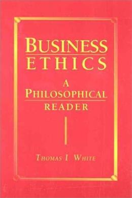 Business Ethics: A Philosophical Reader, by White 9780024272218