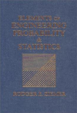 Elements of Engineering Probability and Statistics, by Ziemer 9780024316202