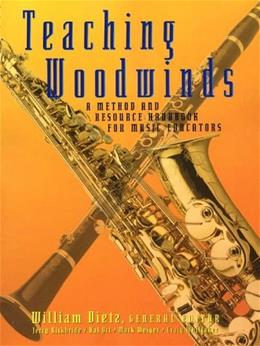 Teaching Woodwinds: A Method and Resource Handbook for Music Educators Teaching, by Dietz 9780028645698
