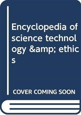 Encyclopedia of science technology & ethics 9780028659015