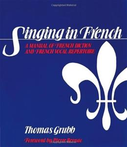 Singing in French: A Manual of French Diction and French Vocal Repertoire, by Grubb 9780028707907