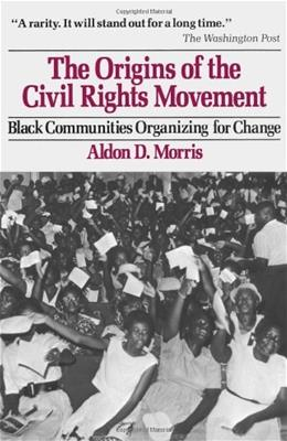 Origins of the Civil Rights Movement: Black Communities Organizing for Change, by Morris 9780029221303