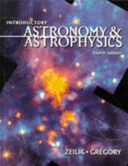 Introductory Astronomy and Astrophysics, by Zeilik, 4th Edition 9780030062285