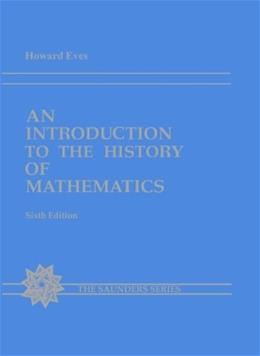 Introduction to the History of Mathematics, by Eves, 6th Edition 9780030295584