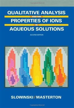Qualitative Analysis and the Properties of Ions in Aqueous Solution, by Slowinski, 2nd Edition 9780030312342