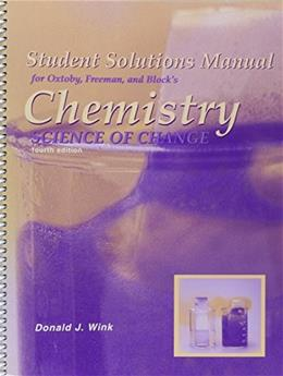 Chemistry: Science of Change, by Oxtoby, 4th Edition, Solutions Manual 9780030332388
