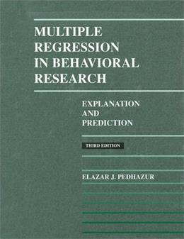 Multiple Regression in Behavioral Research, by Pedhazur, 3rd Edition 9780030728310