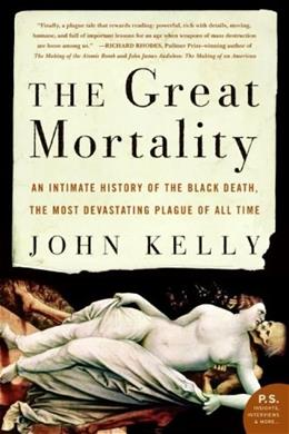 Great Mortality: An Intimate History of the Black Death, the Most Devastating Plague of All Time, by Kelly 9780060006938
