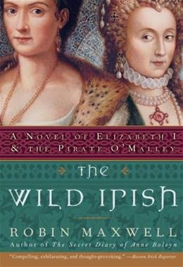 The Wild Irish: A Novel of Elizabeth I and the Pirate OMalley 9780060091439