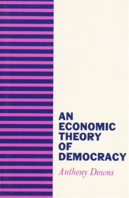 Economic Theory of Democracy, by Downs 9780060417505