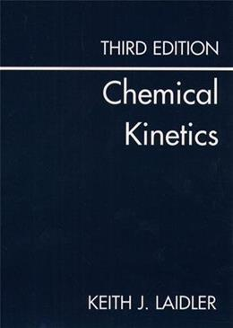 Chemical Kinetics, by Laidler, 3rd Edition 9780060438623