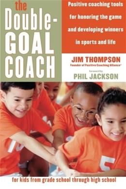 Double-Goal Coach: Positive Coaching Tools for Honoring the Game and Developing Winners in Sports and Life, by Thompson 9780060505318