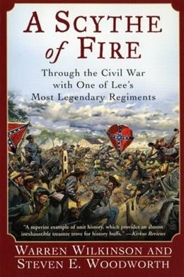 A Scythe of Fire: Through the Civil War with One of Lees Most Legendary Regiments 9780060542290