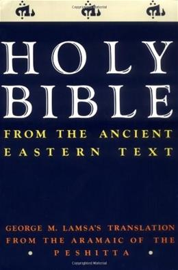 Holy Bible: From the Ancient Eastern Text: George M. Lamsas Translation From the Aramaic of the Peshitta, by Lamsa 9780060649234