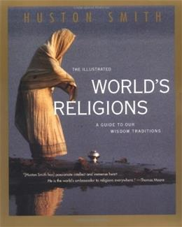 Illustrated Worlds Religions: A Guide to Our Wisdom Traditions, by Smith 9780060674403