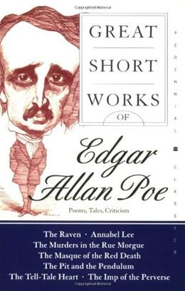 Great Short Works of Edgar Allan Poe: Poems, Tales, Criticism, by Poe 9780060727857
