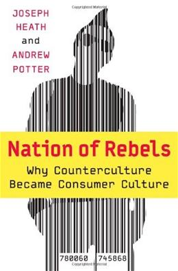 Nation Of Rebels: Why Counter Culture Became Consumer Culture, by Heath 9780060745868