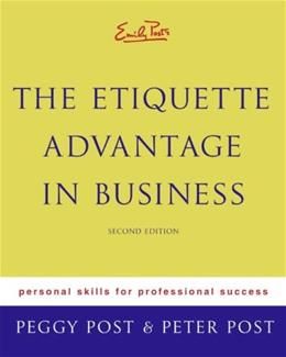 Emily Posts The Etiquette Advantage in Business: Personal Skills for Professional Success, by Post, 2nd Edition 9780060760021