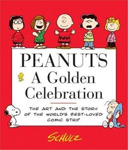 Peanuts: A Golden Celebration: The Art and the Story of the Worlds Best-Loved Comic Strip 9780060766603