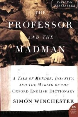 Professor and the Madman: A Tale of Murder, Insanity, and the Making of the Oxford English Dictionary, by Winchester 9780060839789