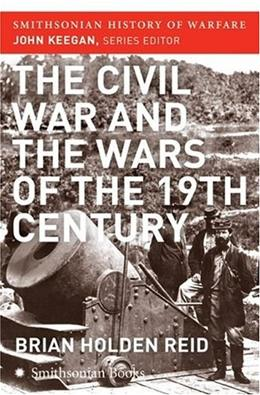 The Civil War and the Wars of the Nineteenth Century (Smithsonian History of Warfare) 9780060851200