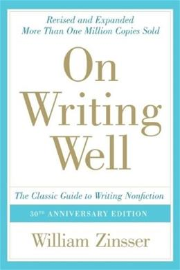 On Writing Well: Classic Guide to Writing Nonfiction, by Zinsser, 30th Anniversary Edition 9780060891541