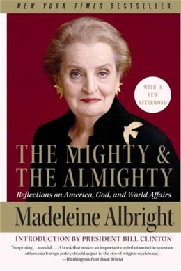 The Mighty and the Almighty: Reflections on America, God, and World Affairs 9780060892586