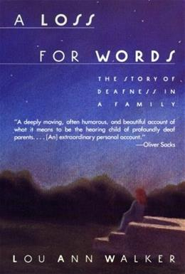 Loss for Words: The Story of Deafness in a Family, by Walker 9780060914257