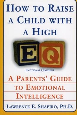 How to Raise a Child with a High EQ: A Parents Guide to Emotional Intelligence 9780060928919