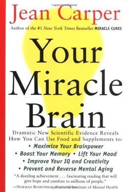 Your Miracle Brain: Maximize Your Brainpower, Boost Your Memory, Lift Your Mood, Improve Your IQ and Creativity, Prevent and Reverse Mental Aging 9780060984403