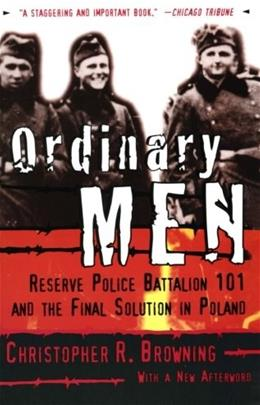 Ordinary Men: Reserve Police Battalion 101 and the Final Solution in Poland, by Browning 9780060995065