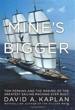 Mines Bigger: Tom Perkins and the Making of the Greatest Sailing Machine Ever Built 9780061227943