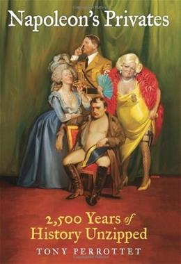 Napoleons Privates: 2,500 Years of History Unzipped 1 9780061257285