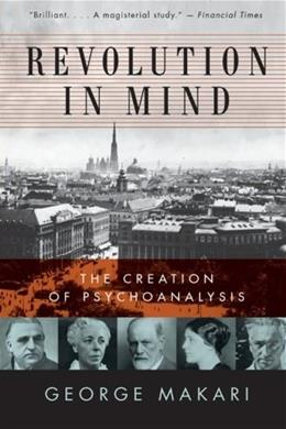 Revolution in Mind: The Creation of Psychoanalysis, by Makari 9780061346620
