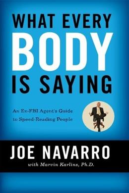What Every BODY is Saying: An Ex-FBI Agents Guide to Speed-Reading People, by Navarro 9780061438295