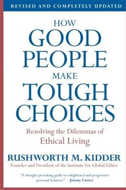 How Good People Make Tough Choices: Resolving the Dilemmas of Ethical Living, by Kidder 9780061743993