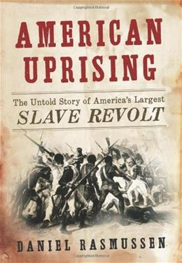 American Uprising: The Untold Story of Americas Largest Slave Revolt, by Rasmussen 9780061995217