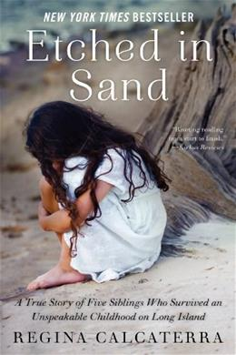 Etched in Sand: A True Story of Five Siblings Who Survived an Unspeakable Childhood on Long Island Original 9780062218834