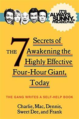 Its Always Sunny in Philadelphia: The 7 Secrets of Awakening the Highly Effective Four-Hour Giant, Today Original 9780062225115