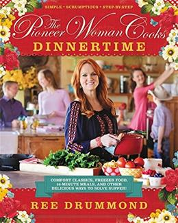 Pioneer Woman Cooks: Dinnertime: Comfort Classics, Freezer Food, 16-Minute Meals, and Other Delicious Ways to Solve Supper!, by Drummond 9780062225245