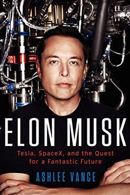 Elon Musk: Tesla, SpaceX, and the Quest for a Fantastic Future, by Vance 9780062301239