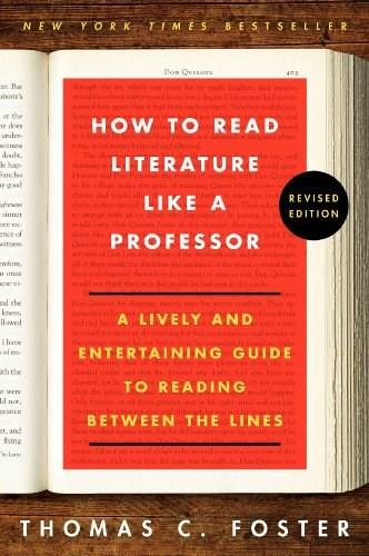 How to Read Literature Like a Professor: A Lively and Entertaining Guide to Reading Between the Lines, by Foster 9780062301673