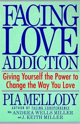 Facing Love Addiction: Giving Yourself the Power to Change the Way You Love 1 9780062506047