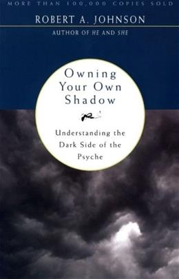 Owning Your Own Shadow: Understanding the Dark Side of the Psyche, by Johnson 9780062507549