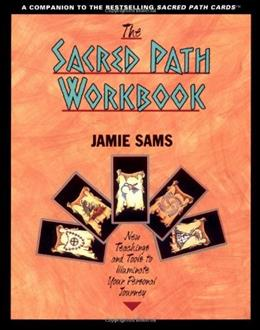 The Sacred Path Workbook: New Teachings and Tools to Illuminate Your Personal Journey 9780062507945