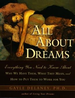 All About Dreams: Everything You Need To Know About *Why We Have Them *What They Mean *and How To Put Them To Work for You 1 9780062514110