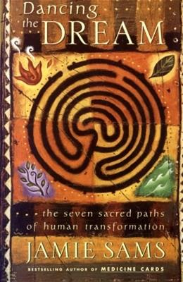 Dancing the Dream: The Seven Sacred Paths Of Human Transformation (Religion and Spirituality) 9780062515148