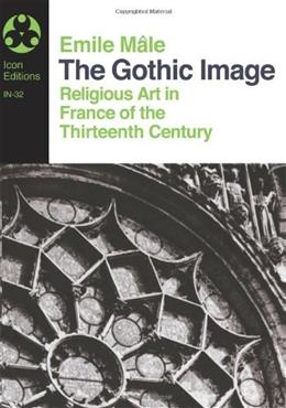 The Gothic Image: Religious Art in France of the Thirteenth Century (Icon Editions) 9780064300322