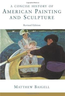 Concise History of American Painting and Sculpture, by Baigell, Revised Edition 9780064309868
