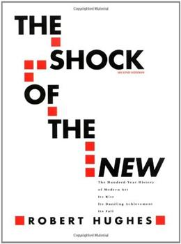 Shock of the New: The 100 Year History of Modern Art: Its Rise, Its Dazzling Achievement, Its Fall, by Hughes, 2nd Edition 9780070311275